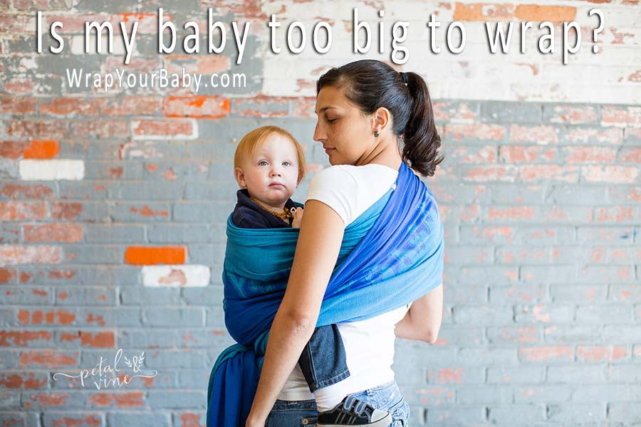 Is my baby too big for a wrap?